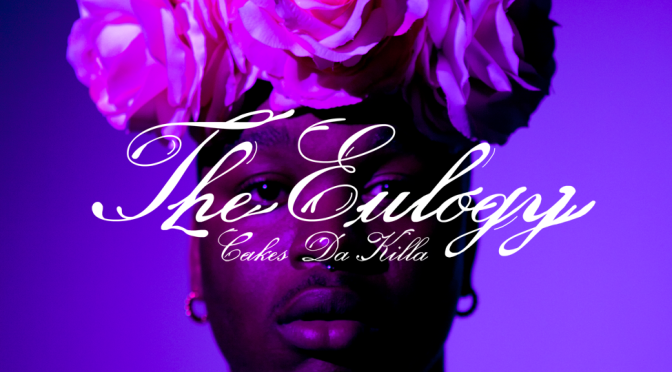 "Mixtape: @CakesDaKilla – ""The Eulogy"" – #POTD"