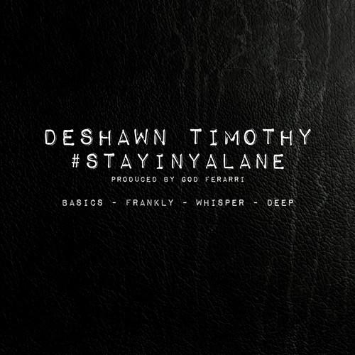 #Mixtape/EP:  DeShawn Timothy – #STAYINYALANE [@DeShawnTimothy]