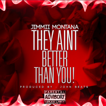 """#Audio: @JimmiiMontana  – """"They Ain't Better"""""""