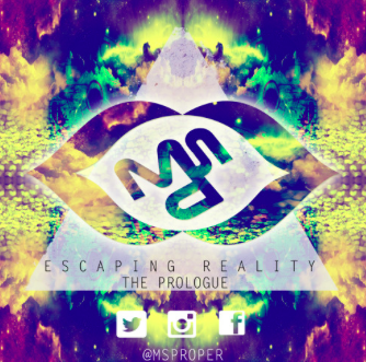"#EP: @MsProper  – ""Escaping Reality: The Prologue"""