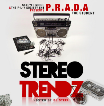 "#Mixtape: P.R.A.D.A. The Student – ""Stereo Trendz"""