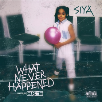 "#Mixtape: @Siya – ""What Never Happened"""