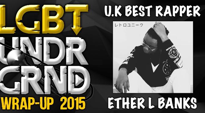 #WrapUp2015: UK Best Rapper – Ether L Banks [@Ether_esi9]