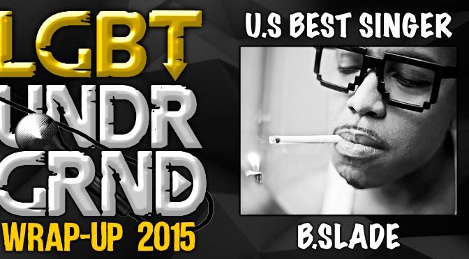 #WrapUp2015: US Best Singer – B.Slade [@BSladeNow]