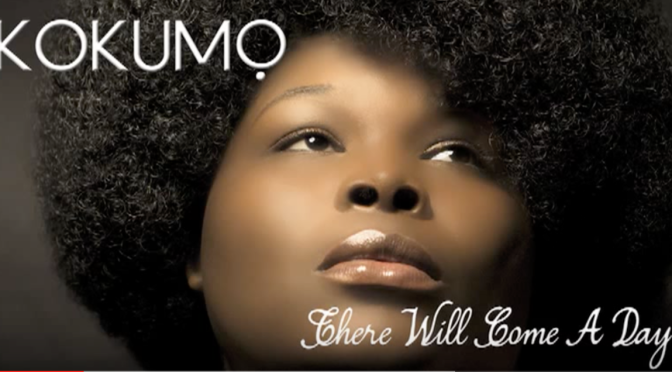 "Music Video: Kokumo Kinetic – ""There will come a day"""