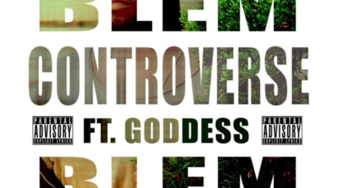 "AUDIO: CONTROVERSE – ""BLEM"" FT GODDESS"